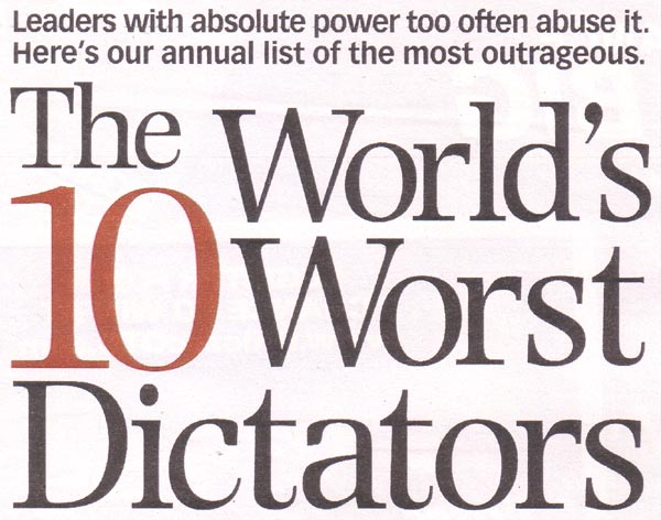 worlds worst dictators Last sunday, parade magazine released its latest annual list of the world's 10 worst dictators don't laugh, as reported in the times of india, it was compiled by writer david wallechinsky in consultation with human rights watch, freedom house, amnesty international and reporters without borders - human rights.